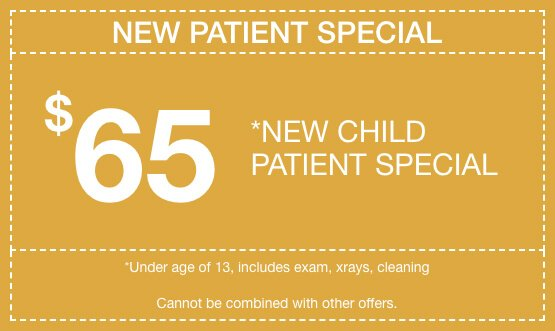 New child patient special, $65, Cannot be combined with other offers.